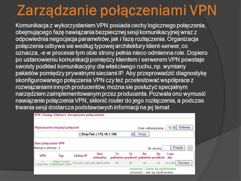 Zarządzanie połączeniami VPN Komunikacja z wykorzystaniem VPN posiada cechy logicznego połączenia, obejmującego fazę nawiązania bezpiecznej sesji komu