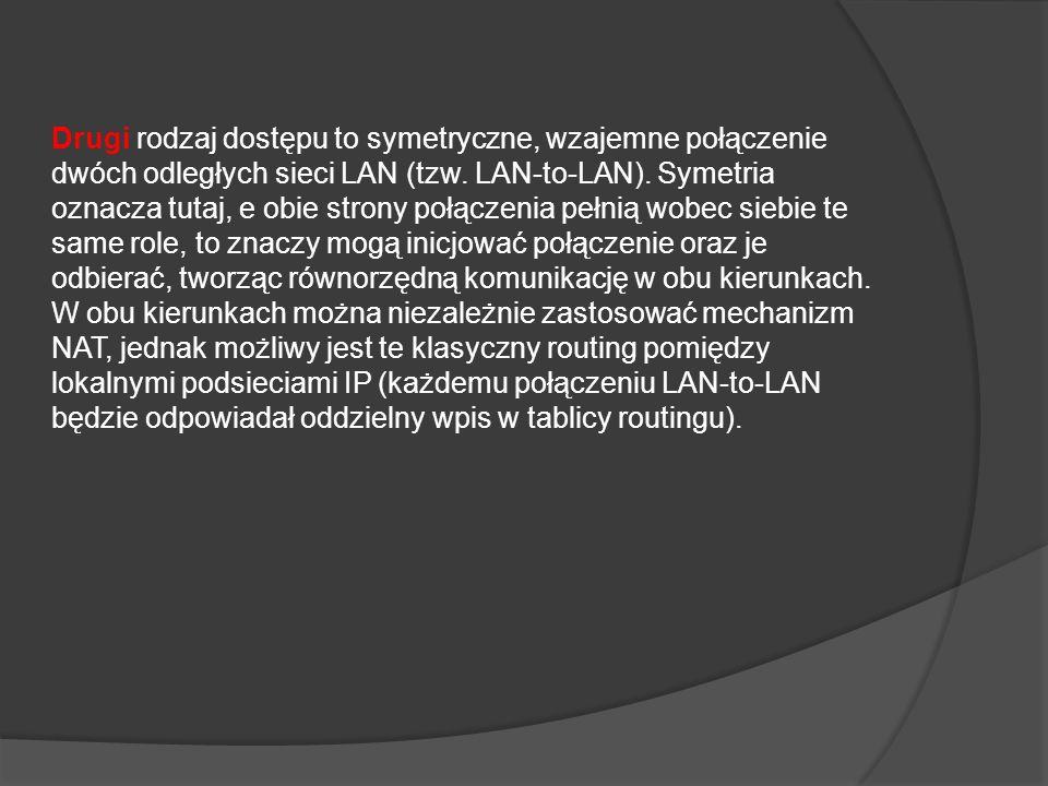 Drugi rodzaj dostępu to symetryczne, wzajemne połączenie dwóch odległych sieci LAN (tzw. LAN-to-LAN). Symetria oznacza tutaj, e obie strony połączenia
