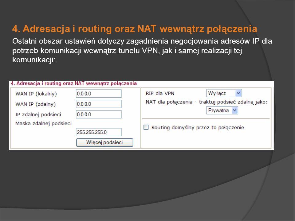 4. Adresacja i routing oraz NAT wewnątrz połączenia Ostatni obszar ustawień dotyczy zagadnienia negocjowania adresów IP dla potrzeb komunikacji wewnąt