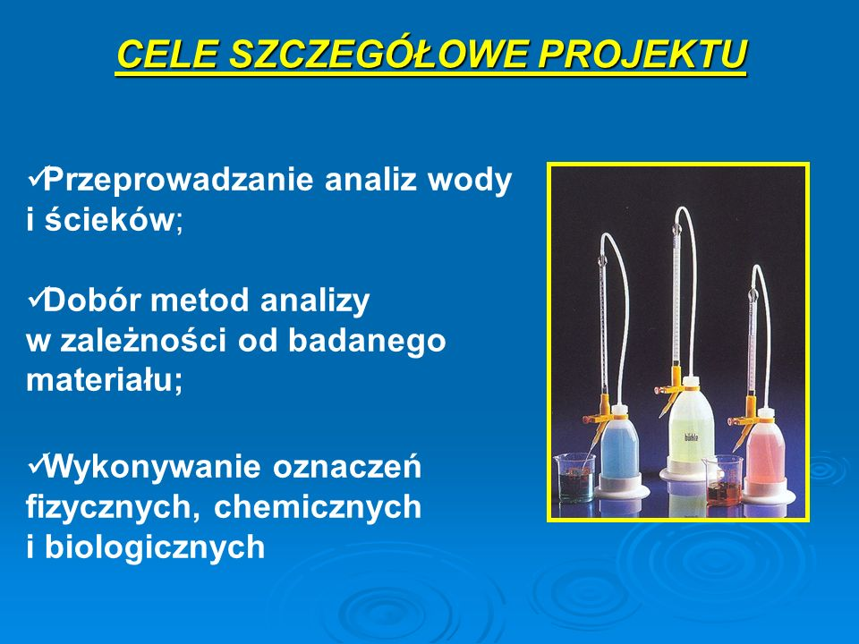 Przeprowadzanie analiz wody i ścieków; Dobór metod analizy w zależności od badanego materiału; CELE SZCZEGÓŁOWE PROJEKTU Wykonywanie oznaczeń fizyczny