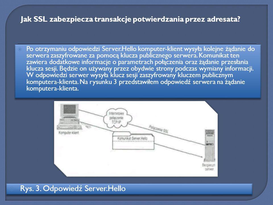 Po otrzymaniu odpowiedzi Server.Hello komputer-klient wysyła kolejne żądanie do serwera zaszyfrowane za pomocą klucza publicznego serwera. Komunikat t