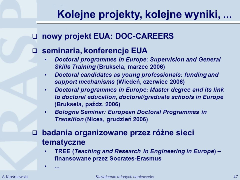 47Kształcenie młodych naukowcówA.Kraśniewski Kolejne projekty, kolejne wyniki,... nowy projekt EUA: DOC-CAREERS seminaria, konferencje EUA Doctoral pr