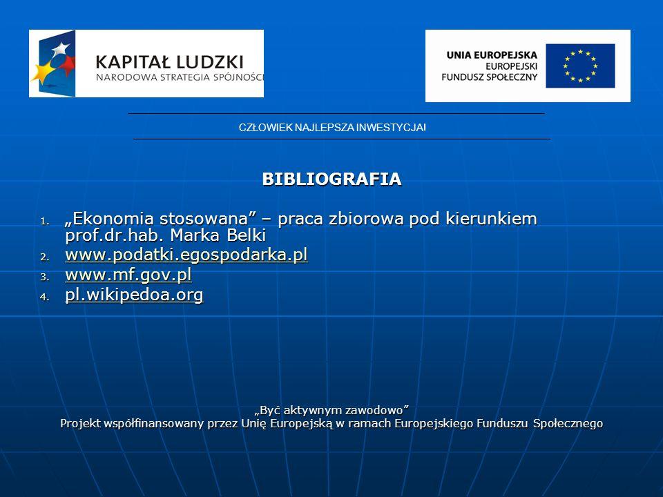 BIBLIOGRAFIA 1.Ekonomia stosowana – praca zbiorowa pod kierunkiem prof.dr.hab.