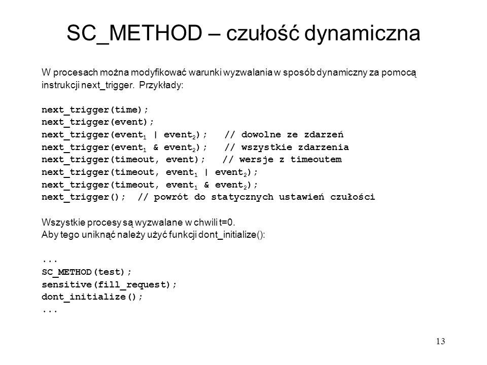 13 SC_METHOD – czułość dynamiczna W procesach można modyfikować warunki wyzwalania w sposób dynamiczny za pomocą instrukcji next_trigger. Przykłady: n