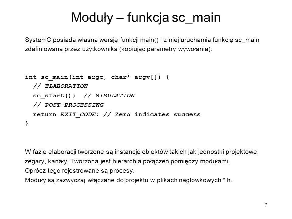 7 Moduły – funkcja sc_main SystemC posiada własną wersję funkcji main() i z niej uruchamia funkcję sc_main zdefiniowaną przez użytkownika (kopiując pa