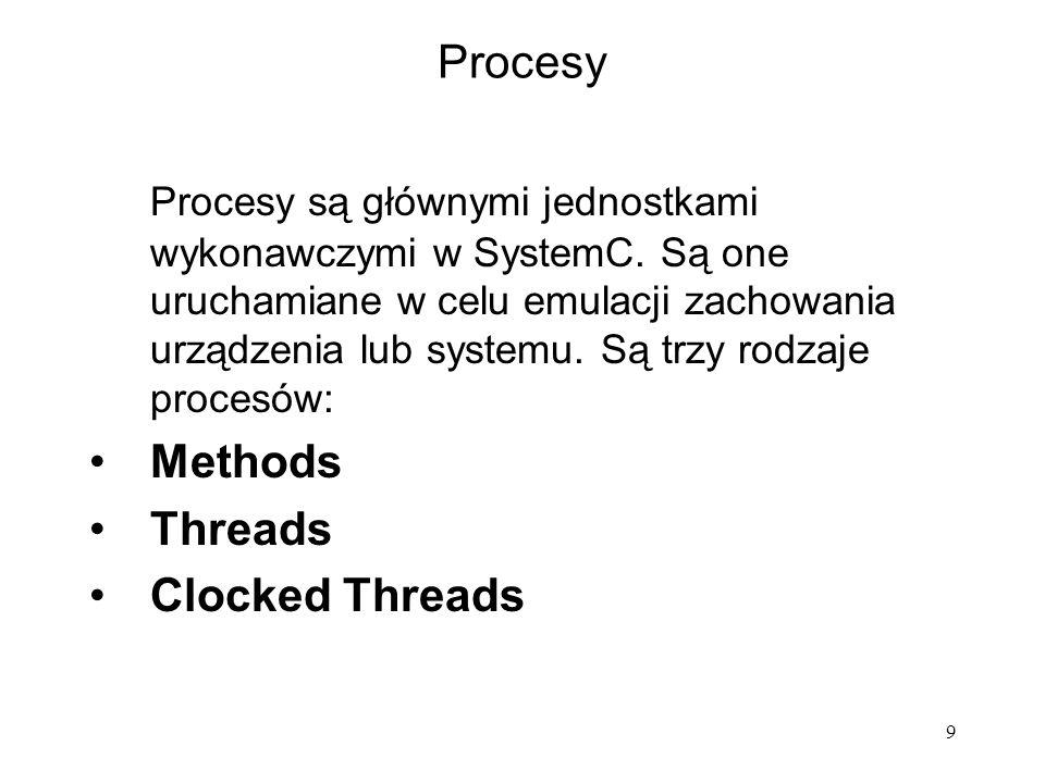 9 Procesy Procesy są głównymi jednostkami wykonawczymi w SystemC. Są one uruchamiane w celu emulacji zachowania urządzenia lub systemu. Są trzy rodzaj