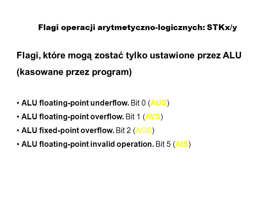 Flagi operacji arytmetyczno-logicznych: STKx/y Flagi, które mogą zostać tylko ustawione przez ALU (kasowane przez program) ALU floating-point underflo