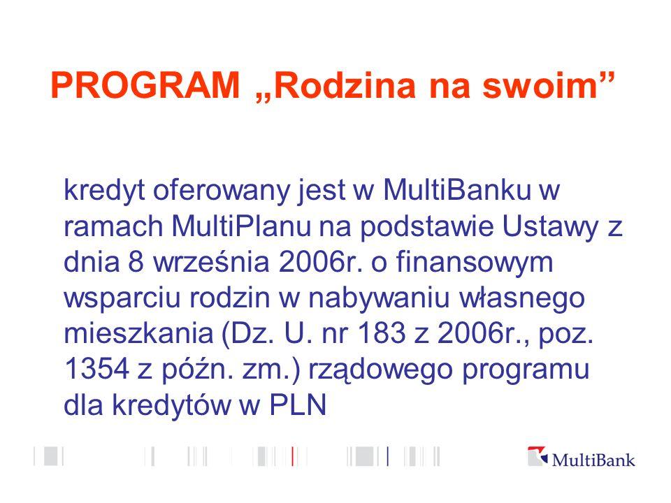 PROGRAM Rodzina na swoim kredyt oferowany jest w MultiBanku w ramach MultiPlanu na podstawie Ustawy z dnia 8 września 2006r.