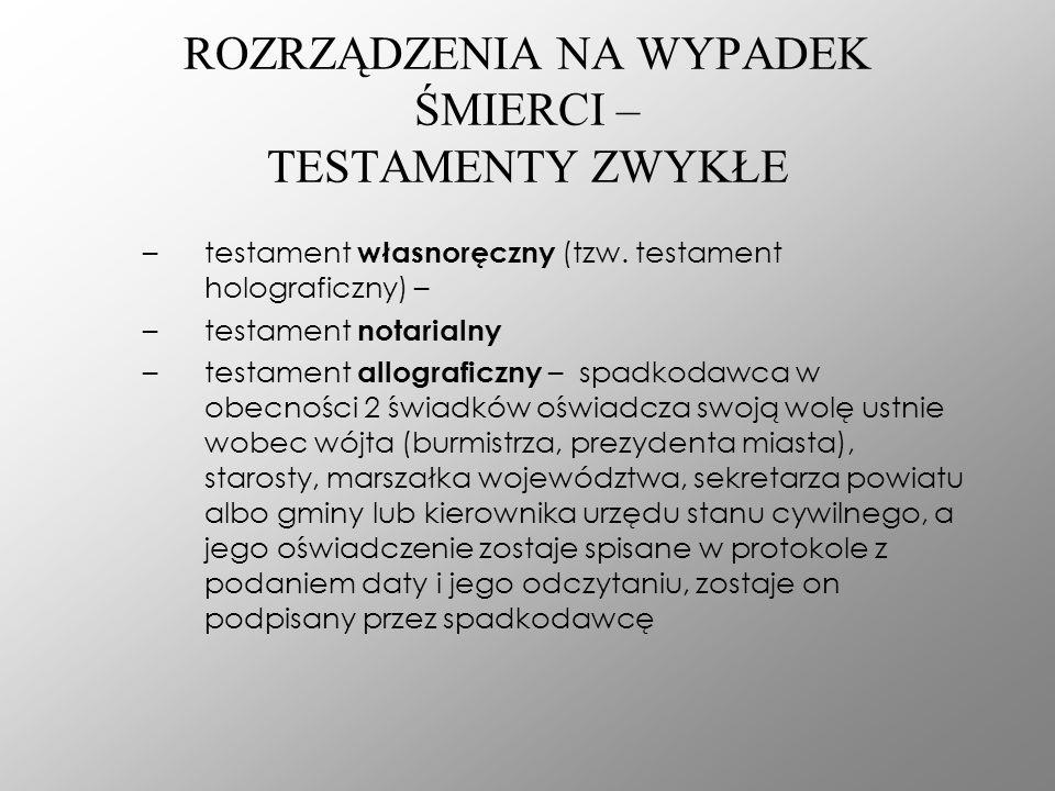 ROZRZĄDZENIA NA WYPADEK ŚMIERCI – TESTAMENTY ZWYKŁE –testament własnoręczny (tzw. testament holograficzny) – –testament notarialny –testament allograf