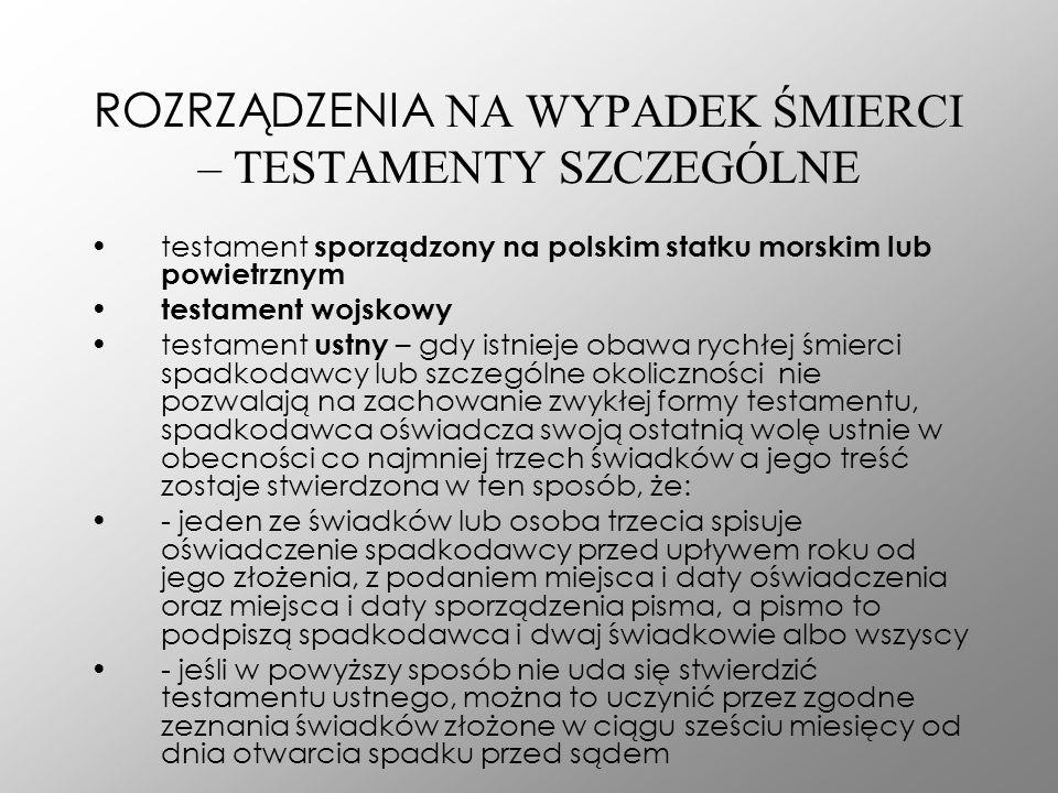 ROZRZĄDZENIA NA WYPADEK ŚMIERCI – TESTAMENTY SZCZEGÓLNE testament sporządzony na polskim statku morskim lub powietrznym testament wojskowy testament u