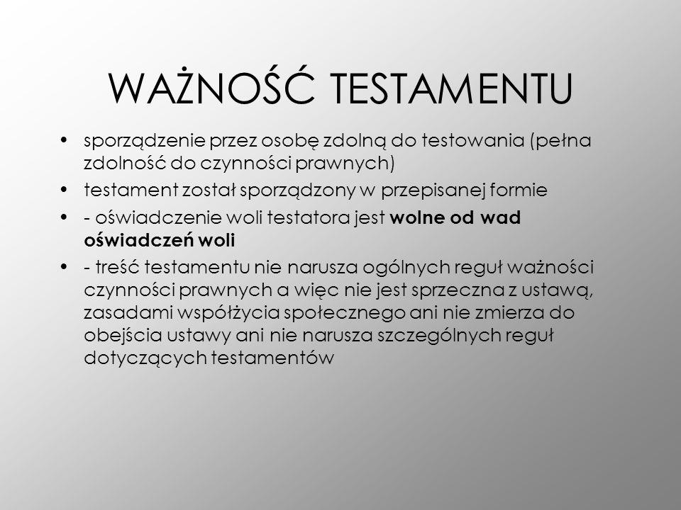 WAŻNOŚĆ TESTAMENTU sporządzenie przez osobę zdolną do testowania (pełna zdolność do czynności prawnych) testament został sporządzony w przepisanej for