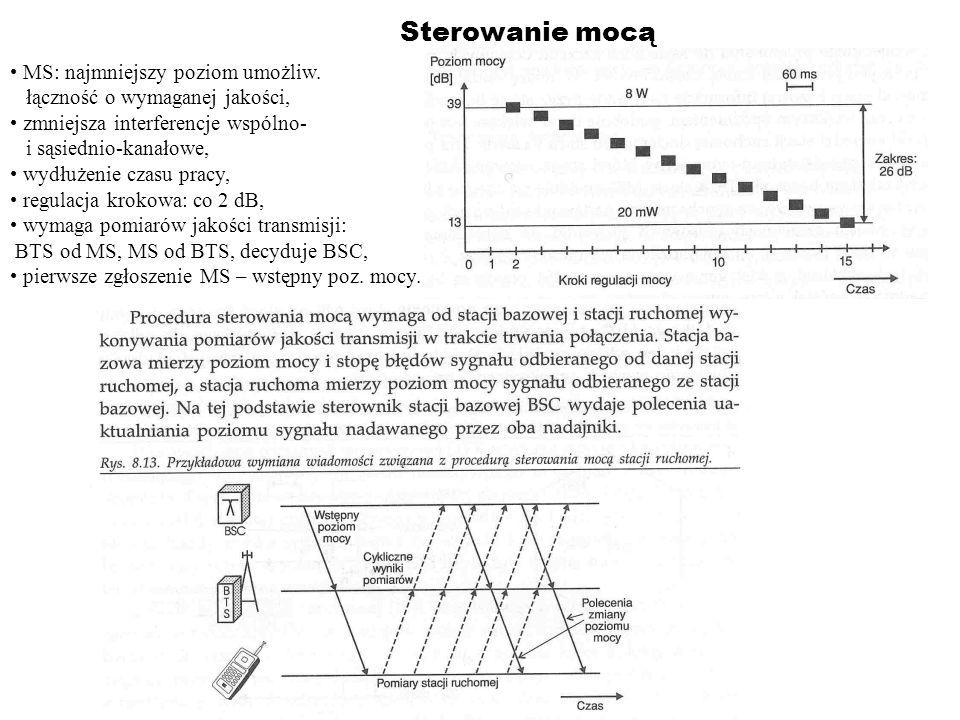 Sterowanie mocą MS: najmniejszy poziom umożliw. łączność o wymaganej jakości, zmniejsza interferencje wspólno- i sąsiednio-kanałowe, wydłużenie czasu