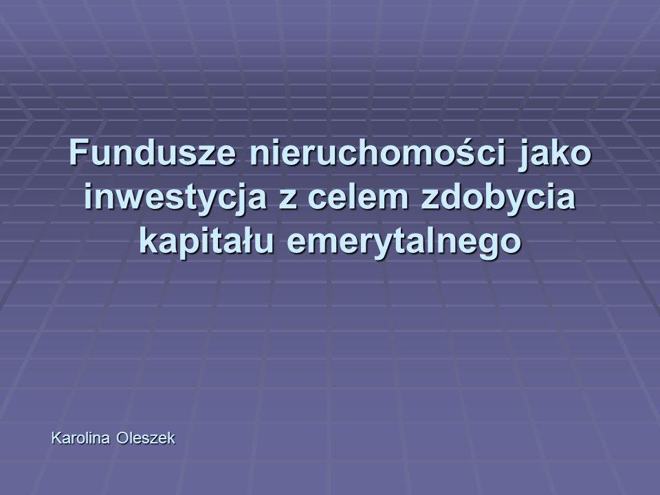 Plan prezentacji: Stopa zastąpienia Stopa zastąpienia Struktura oszczędności Polaków Struktura oszczędności Polaków Fundusze inwestycyjne oparte na nieruchomościach Fundusze inwestycyjne oparte na nieruchomościach Ryzyko inwestycji Ryzyko inwestycji Perspektywy zdobycia kapitału emerytalnego Perspektywy zdobycia kapitału emerytalnego
