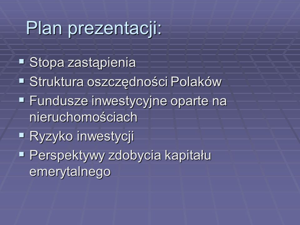 Plan prezentacji: Stopa zastąpienia Stopa zastąpienia Struktura oszczędności Polaków Struktura oszczędności Polaków Fundusze inwestycyjne oparte na ni