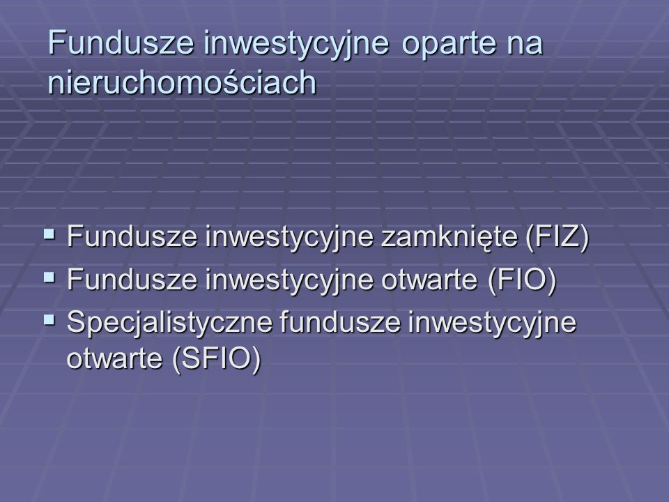 Fundusze inwestycyjne oparte na nieruchomościach Fundusze inwestycyjne zamknięte (FIZ) Fundusze inwestycyjne zamknięte (FIZ) Fundusze inwestycyjne otw