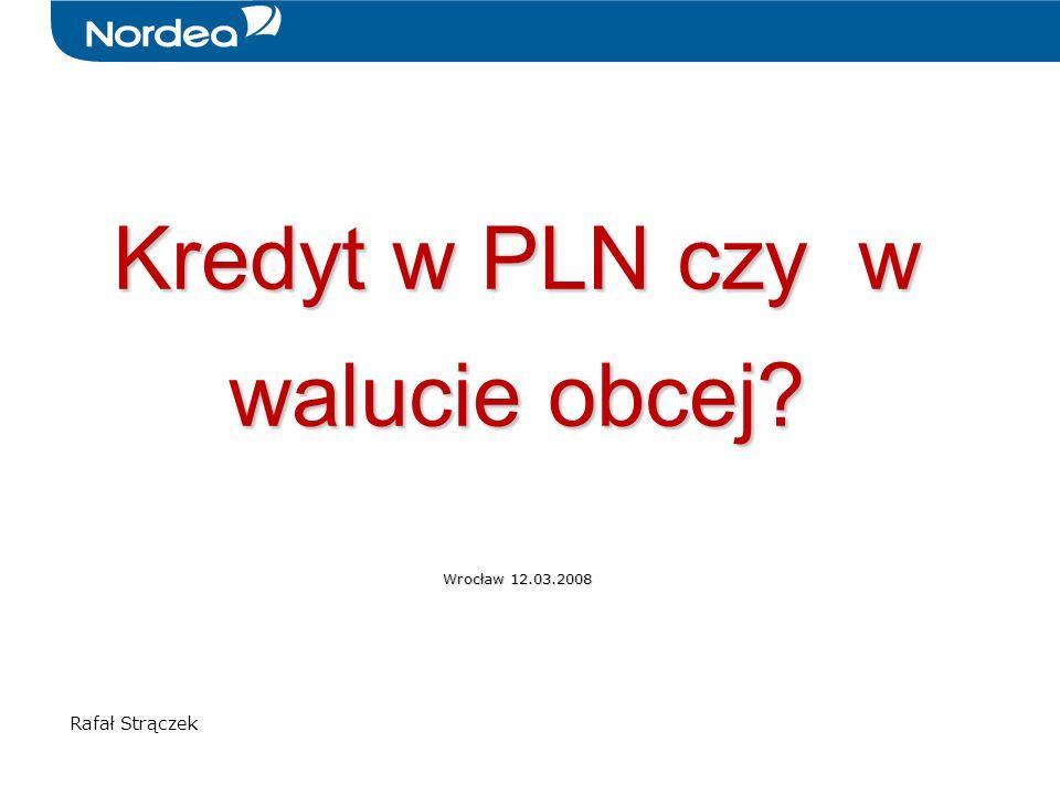 Kredyt w PLN czy w walucie obcej? Wrocław 12.03.2008 Rafał Strączek