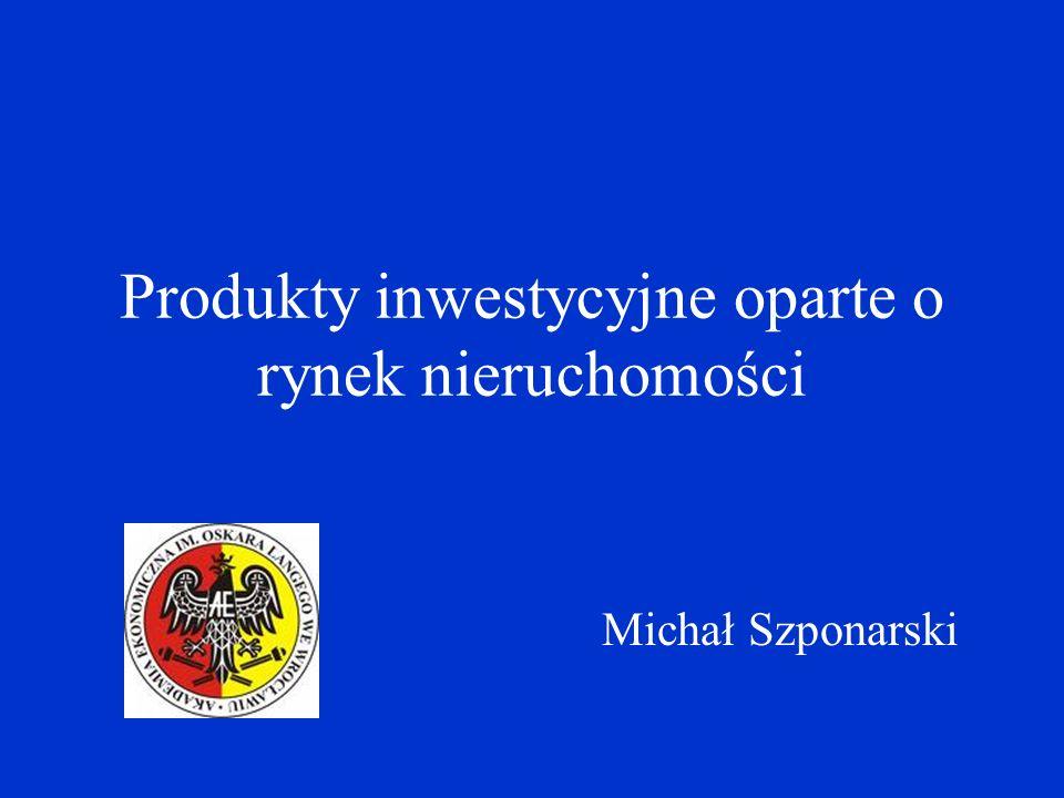 Produkty inwestycyjne oparte o rynek nieruchomości Michał Szponarski