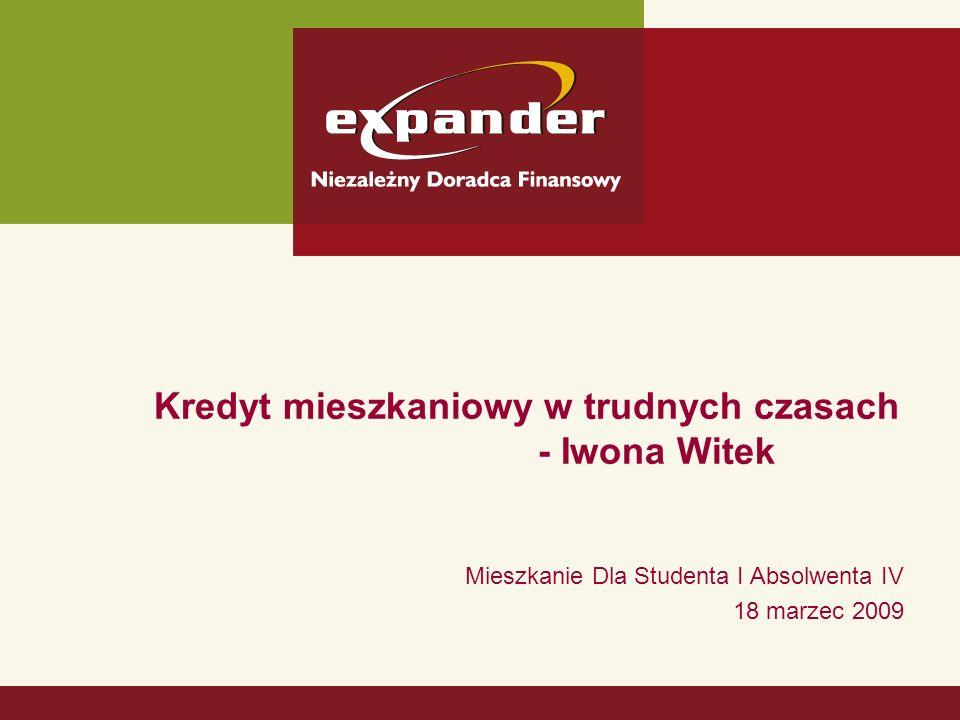 Kredyt mieszkaniowy w trudnych czasach - Iwona Witek Mieszkanie Dla Studenta I Absolwenta IV 18 marzec 2009