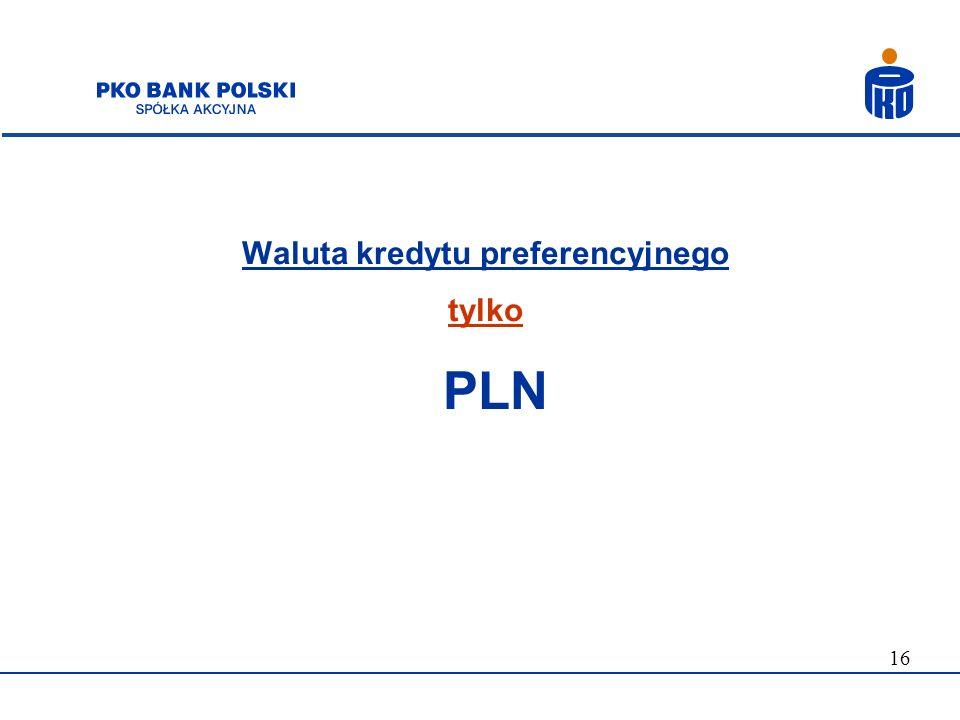 16 Waluta kredytu preferencyjnego tylko PLN