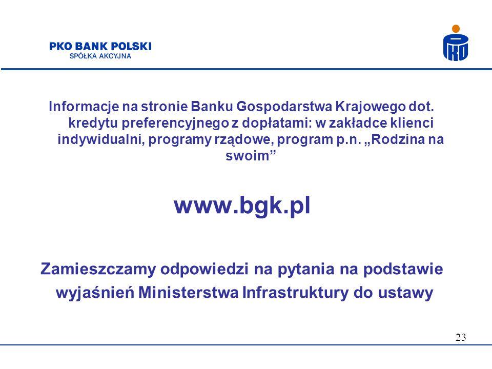 23 Informacje na stronie Banku Gospodarstwa Krajowego dot. kredytu preferencyjnego z dopłatami: w zakładce klienci indywidualni, programy rządowe, pro