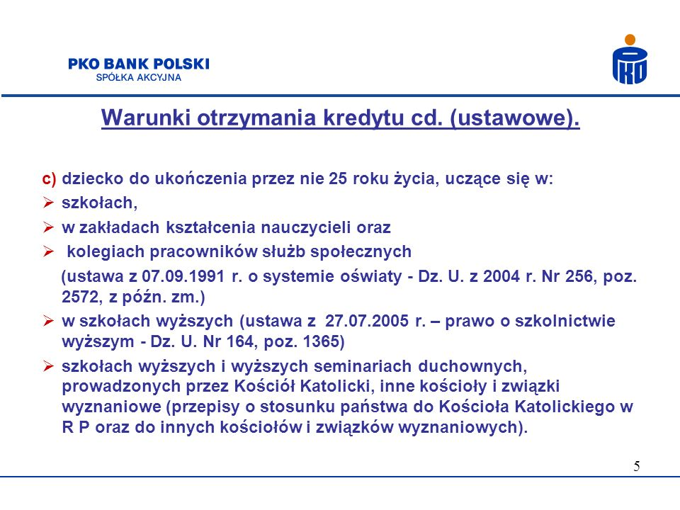 5 Warunki otrzymania kredytu cd. (ustawowe). c) dziecko do ukończenia przez nie 25 roku życia, uczące się w: szkołach, w zakładach kształcenia nauczyc