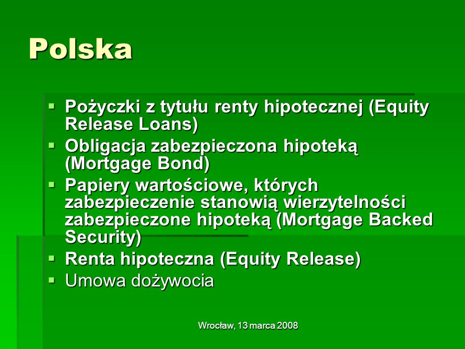Wrocław, 13 marca 2008 Wielka Brytania lifetime mortgages lifetime mortgages home reversion schemes home reversion schemes reverse mortgage (z ang.