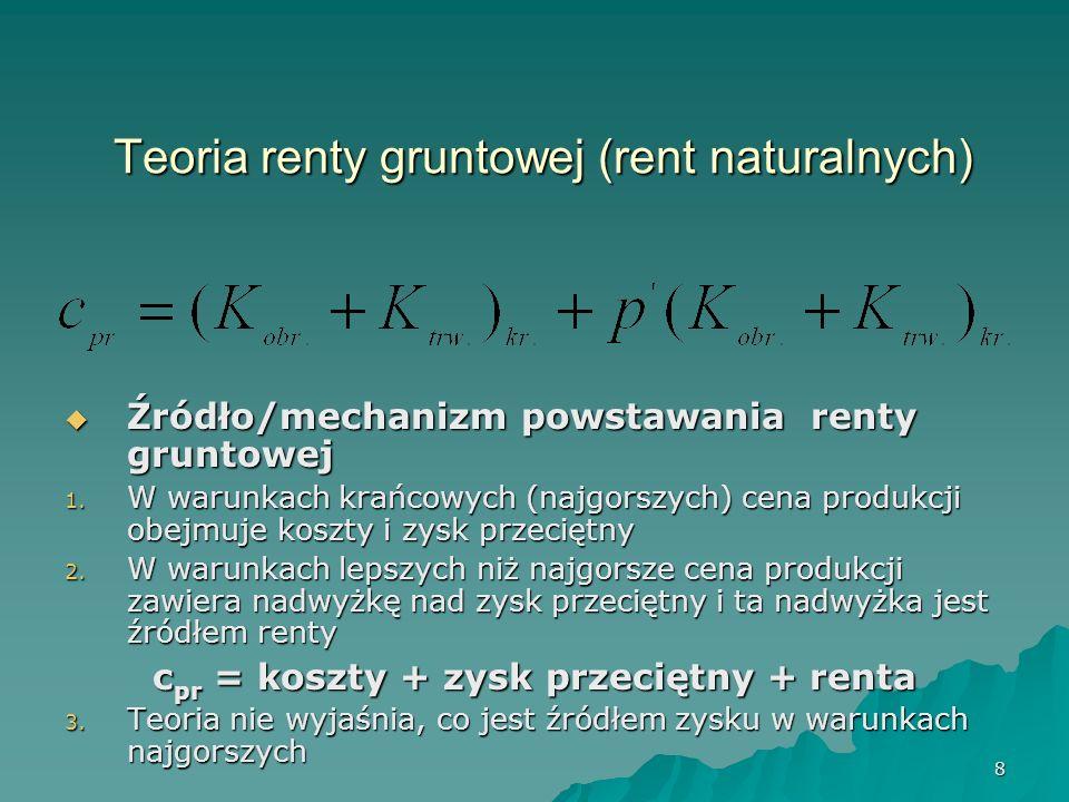 8 Teoria renty gruntowej (rent naturalnych) Źródło/mechanizm powstawania renty gruntowej Źródło/mechanizm powstawania renty gruntowej 1. W warunkach k