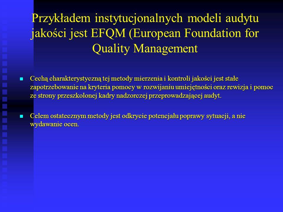 Przykładem instytucjonalnych modeli audytu jakości jest EFQM (European Foundation for Quality Management Cechą charakterystyczną tej metody mierzenia