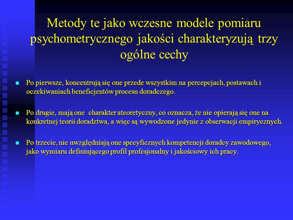 Metody te jako wczesne modele pomiaru psychometrycznego jakości charakteryzują trzy ogólne cechy Po pierwsze, koncentrują się one przede wszystkim na