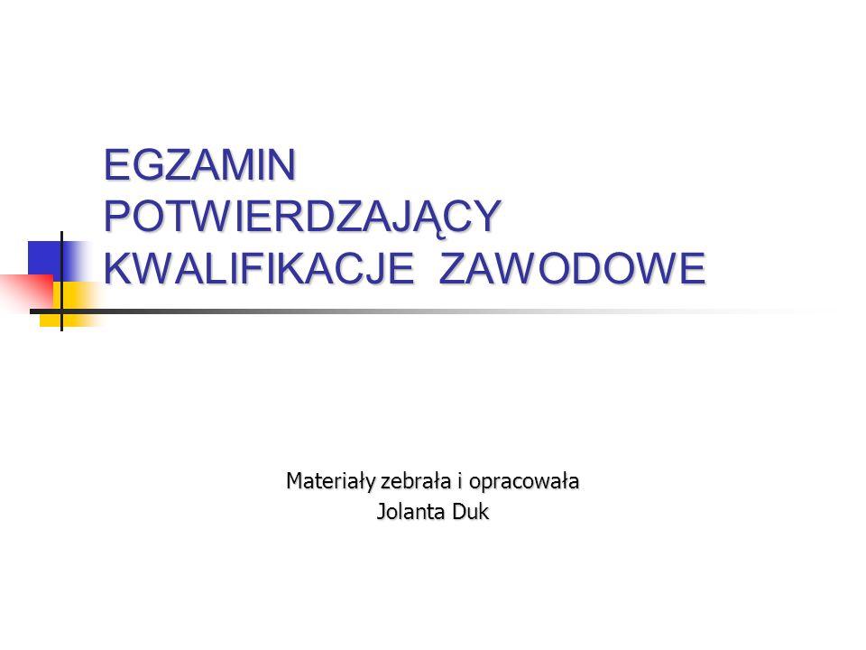 EGZAMIN POTWIERDZAJĄCY KWALIFIKACJE ZAWODOWE Materiały zebrała i opracowała Jolanta Duk