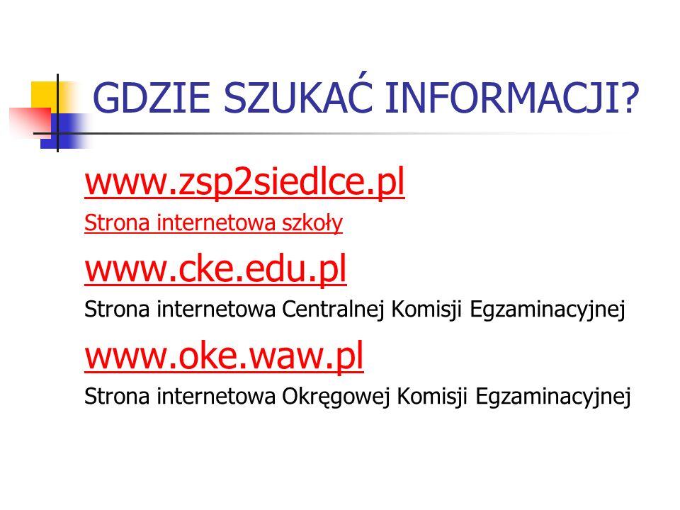 GDZIE SZUKAĆ INFORMACJI? www.zsp2siedlce.pl Strona internetowa szkoły www.cke.edu.pl Strona internetowa Centralnej Komisji Egzaminacyjnej www.oke.waw.
