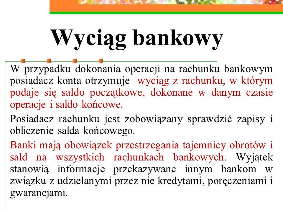 Wyciąg bankowy W przypadku dokonania operacji na rachunku bankowym posiadacz konta otrzymuje wyciąg z rachunku, w którym podaje się saldo początkowe,