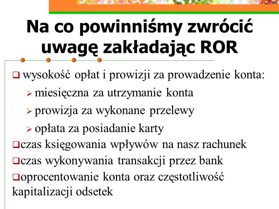 Na co powinniśmy zwrócić uwagę zakładając ROR wysokość opłat i prowizji za prowadzenie konta: miesięczna za utrzymanie konta prowizja za wykonane prze