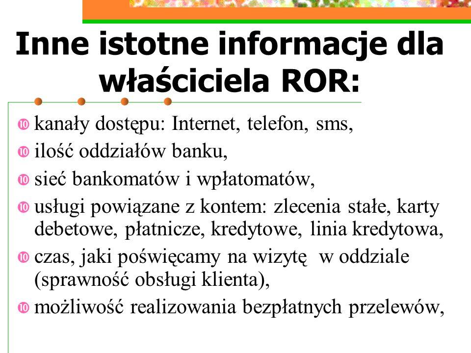 Inne istotne informacje dla właściciela ROR: kanały dostępu: Internet, telefon, sms, ilość oddziałów banku, sieć bankomatów i wpłatomatów, usługi powi
