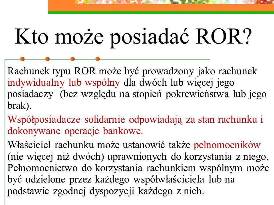Kto może posiadać ROR? Rachunek typu ROR może być prowadzony jako rachunek indywidualny lub wspólny dla dwóch lub więcej jego posiadaczy (bez względu