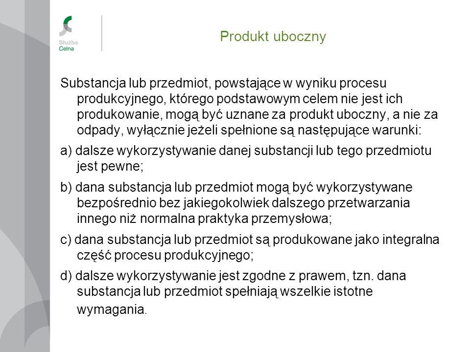 Produkt uboczny Substancja lub przedmiot, powstające w wyniku procesu produkcyjnego, którego podstawowym celem nie jest ich produkowanie, mogą być uzn