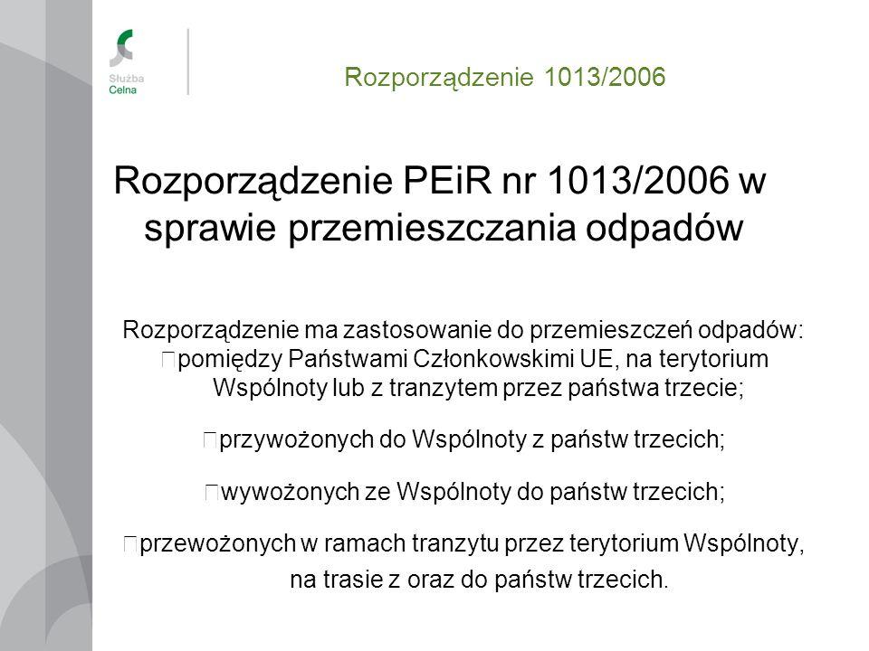 Rozporządzenie 1013/2006 Rozporządzenie PEiR nr 1013/2006 w sprawie przemieszczania odpadów Rozporządzenie ma zastosowanie do przemieszczeń odpadów: p