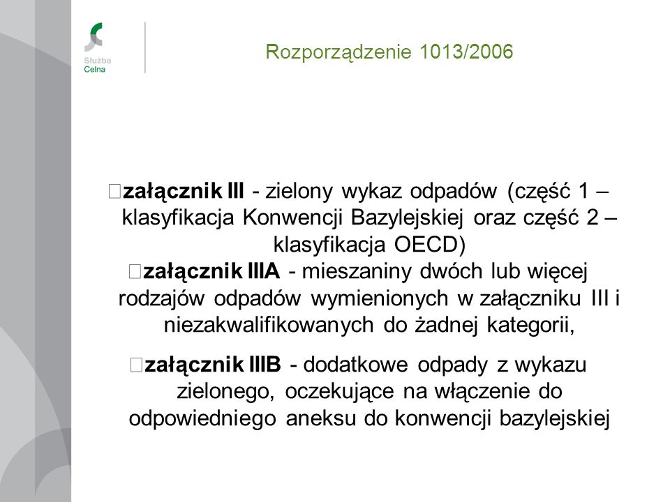 Rozporządzenie 1013/2006 załącznik III - zielony wykaz odpadów (część 1 – klasyfikacja Konwencji Bazylejskiej oraz część 2 – klasyfikacja OECD) załącz