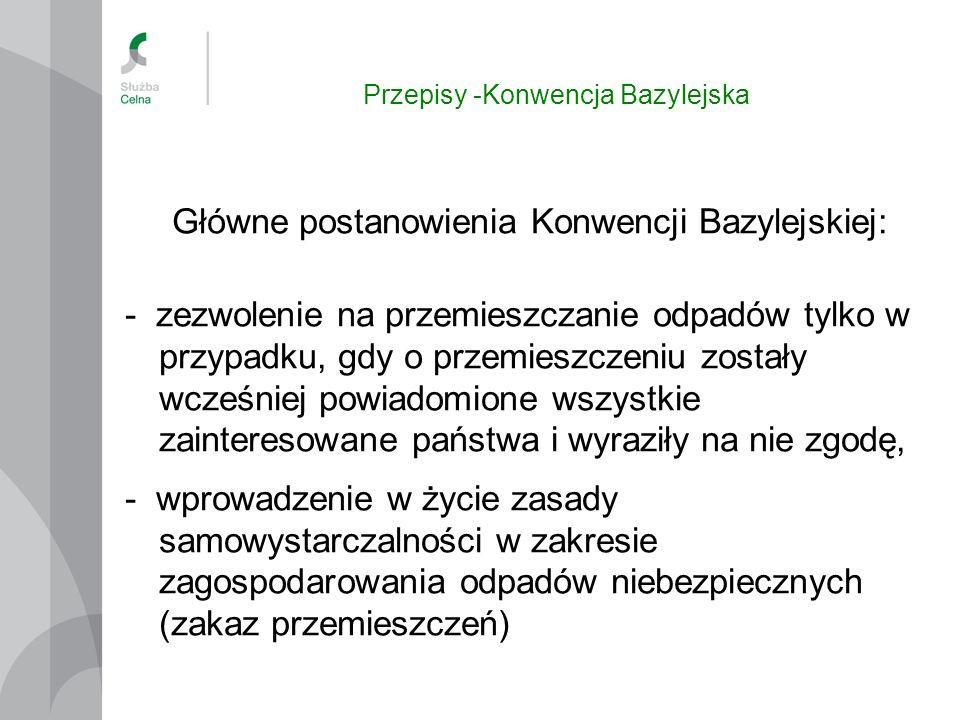 Przepisy -Konwencja Bazylejska Główne postanowienia Konwencji Bazylejskiej: - zezwolenie na przemieszczanie odpadów tylko w przypadku, gdy o przemiesz