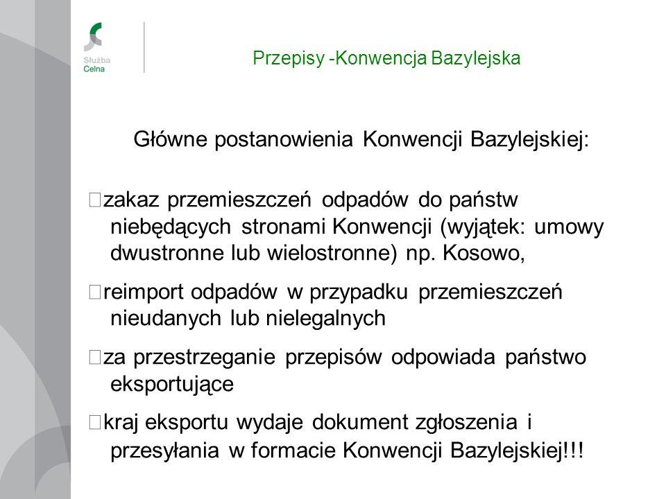 Przepisy -Konwencja Bazylejska Główne postanowienia Konwencji Bazylejskiej: zakaz przemieszczeń odpadów do państw niebędących stronami Konwencji (wyją