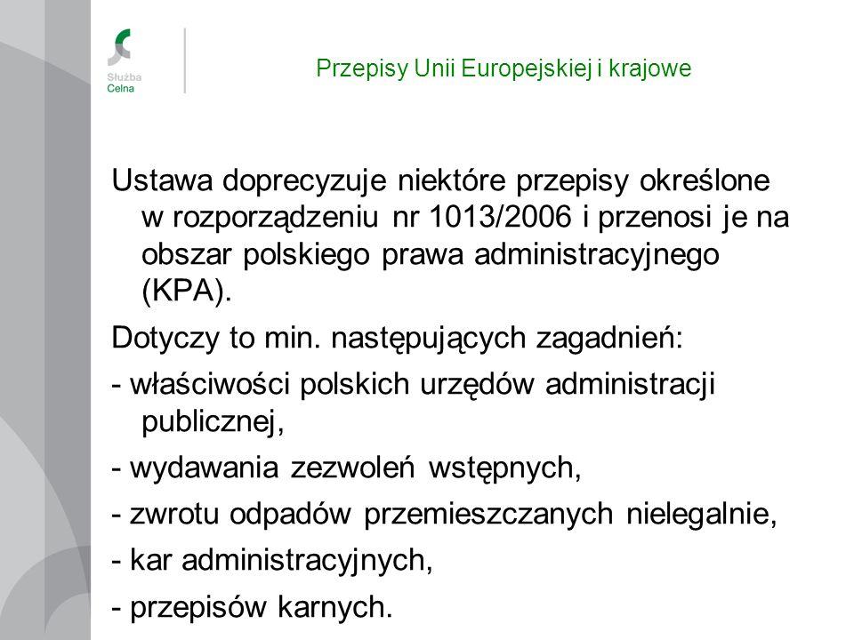 Przepisy Unii Europejskiej i krajowe Ustawa doprecyzuje niektóre przepisy określone w rozporządzeniu nr 1013/2006 i przenosi je na obszar polskiego pr