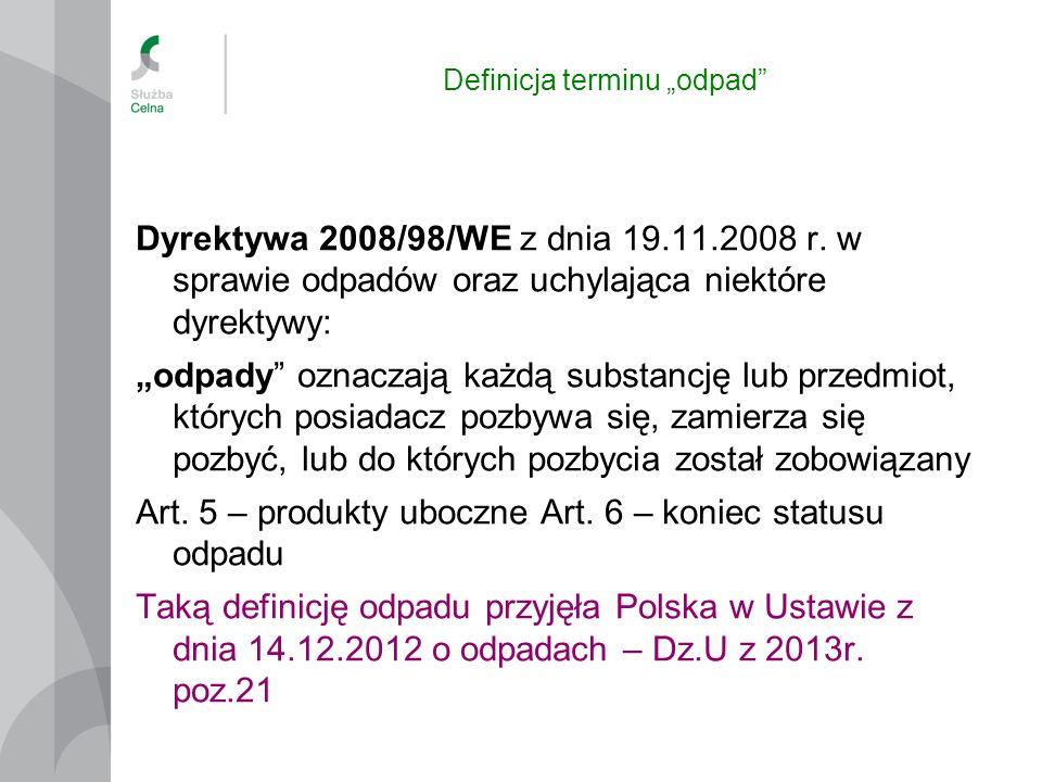 Definicja terminu odpad Dyrektywa 2008/98/WE z dnia 19.11.2008 r. w sprawie odpadów oraz uchylająca niektóre dyrektywy: odpady oznaczają każdą substan