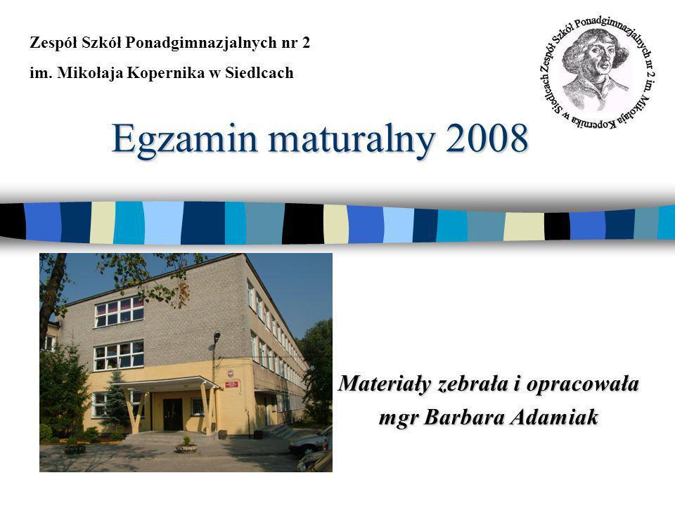 Egzamin maturalny 2008 Materiały zebrała i opracowała mgr Barbara Adamiak Zespół Szkół Ponadgimnazjalnych nr 2 im.