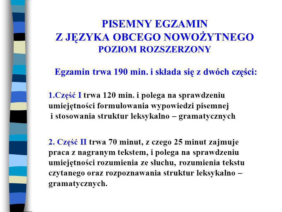 PISEMNY EGZAMIN Z JĘZYKA OBCEGO NOWOŻYTNEGO POZIOM ROZSZERZONY Egzamin trwa 190 min.