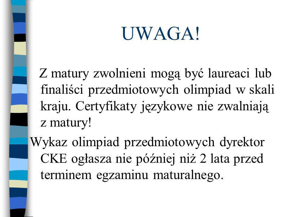 UWAGA. Z matury zwolnieni mogą być laureaci lub finaliści przedmiotowych olimpiad w skali kraju.