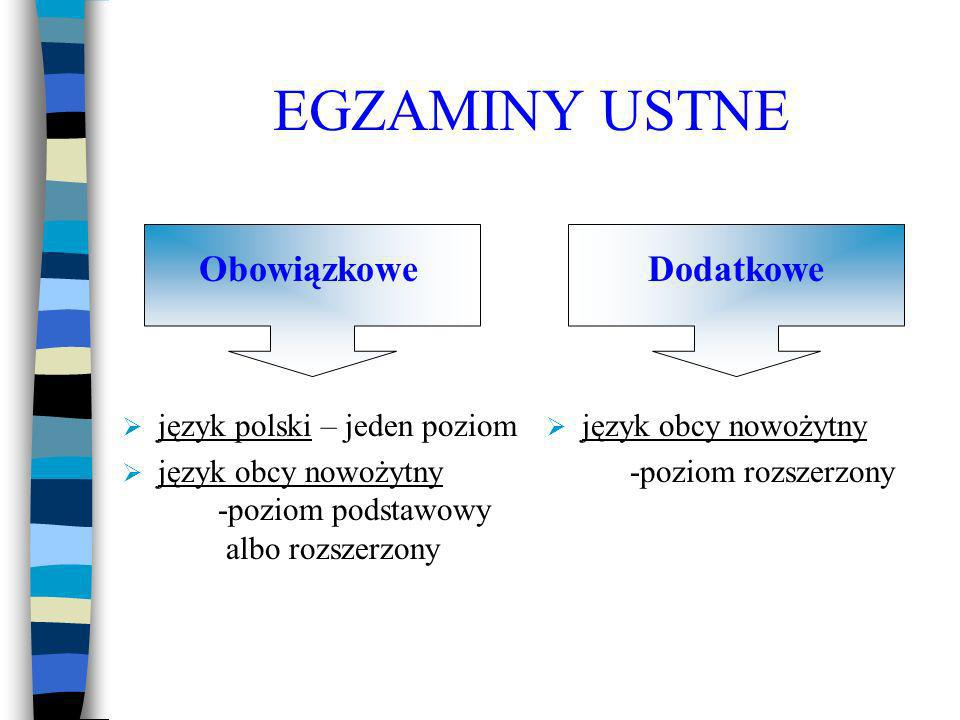 EGZAMINY USTNE język polski – jeden poziom język obcy nowożytny -poziom podstawowy albo rozszerzony język obcy nowożytny -poziom rozszerzony DodatkoweObowiązkowe