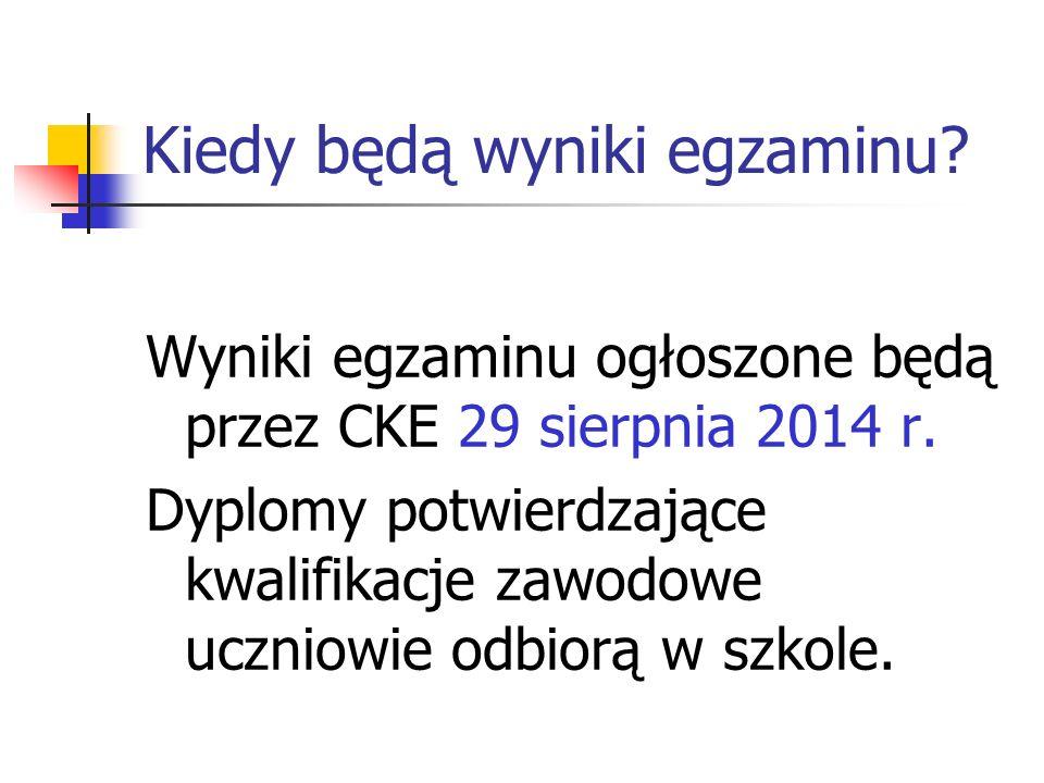 Kiedy będą wyniki egzaminu? Wyniki egzaminu ogłoszone będą przez CKE 29 sierpnia 2014 r. Dyplomy potwierdzające kwalifikacje zawodowe uczniowie odbior