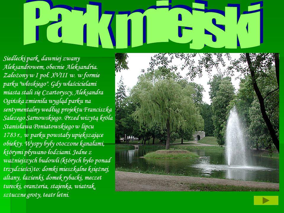 Siedlecki park, dawniej zwany Aleksandrowem, obecnie Aleksandria. Założony w I poł. XVIII w. w formie parku