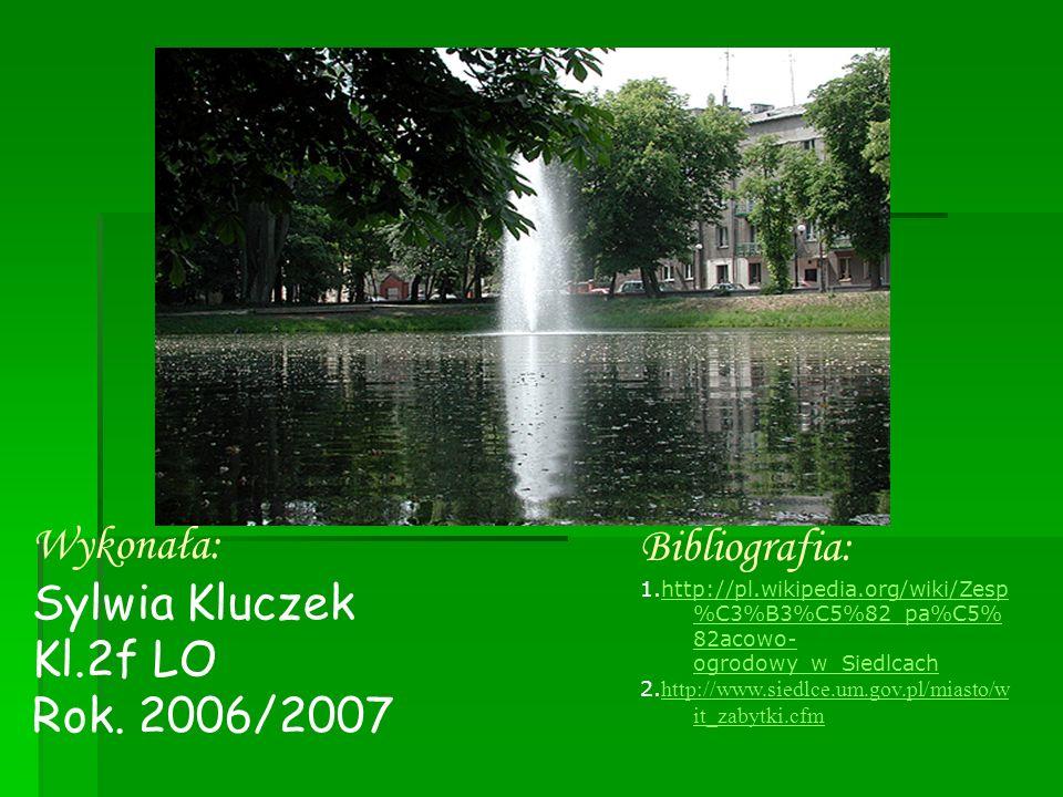Wykonała: Sylwia Kluczek Kl.2f LO Rok. 2006/2007 Bibliografia: 1.http://pl.wikipedia.org/wiki/Zesp %C3%B3%C5%82_pa%C5% 82acowo- ogrodowy_w_Siedlcachht