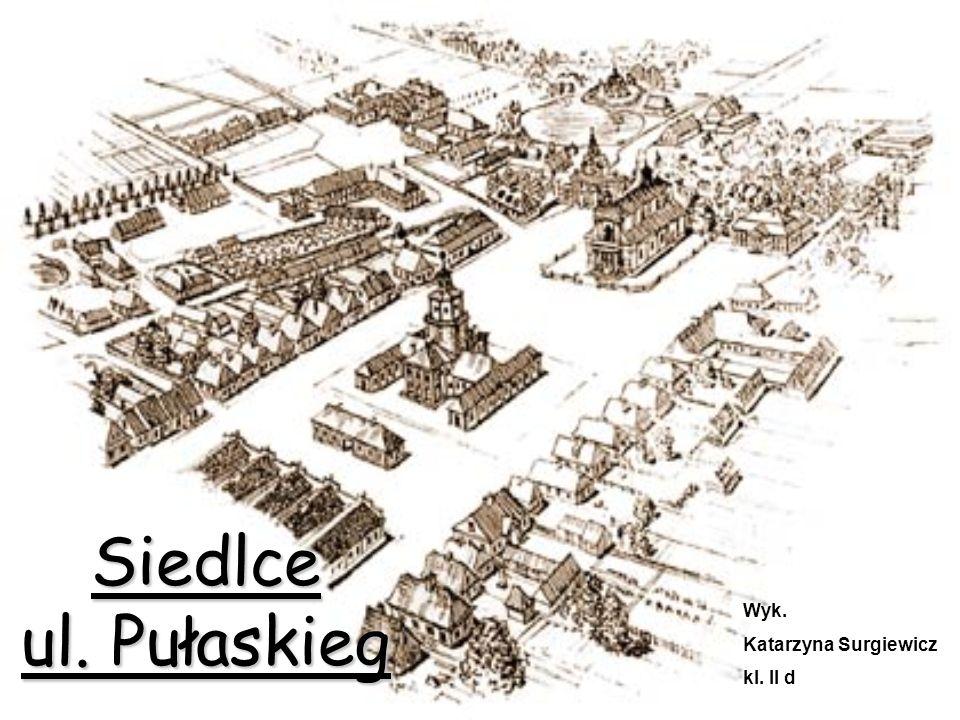 Spistreści Spis treści: 1.Ulica Kazimierza Pułaskiego =>=> 2.O patronie Kazimierzu Pułaskim=>=> 3.Ul.
